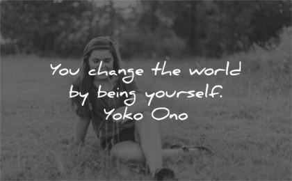 inspirational quotes you change world being yourself yoko ono wisdom woman sit