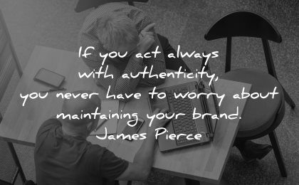 integrity quotes act always authenticity never have worry about maintaining brand james pierce wisdom work