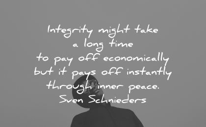integrity quotes might take long time pay off economically instantly through inner peace sven schnieders wisdom man