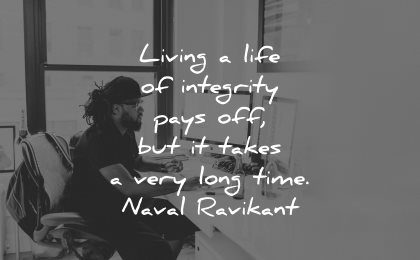 integrity quotes living life pays off takes very long time naval ravikant wisdom man working