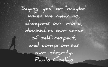 integrity quotes saying yes maybe when mean cheapens word diminishes sense self respect paulo coelho wisdom night silhouette