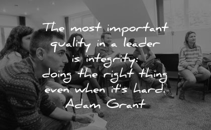 integrity quotes most important quality leader doing the right thing even when hard adam grant wisdom group