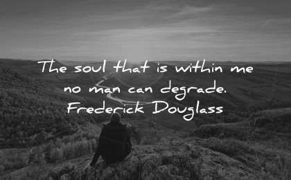 integrity quotes soul that within degrade frederick douglass wisdom nature man sitting