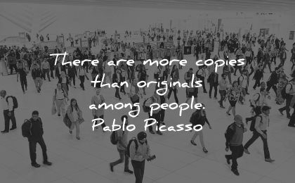 integrity quotes more copies than original among people pablo picasso wisdom