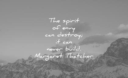 jealousy envy quotes spirit destroy can never build margaret thatcher wisdom