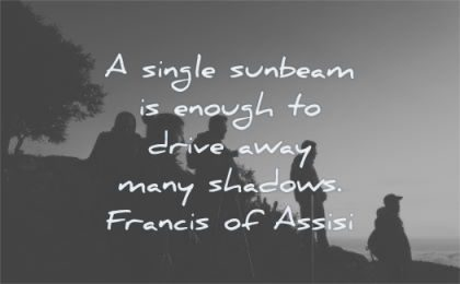 kindness quotes single sunbeam enough drive away many shadows francis of assisi wisdom people silhouette