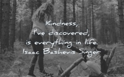 kindness quotes discovered everything life isaac bashevis singer wisdom