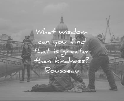 kindness quotes what wisdom can you find greater jean jacques rousseau
