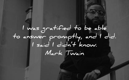 knowledge quotes gratified able answer promptly did said didnt know mark twain wisdom black man