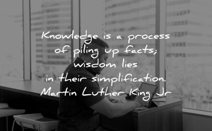 knowledge quotes process piling facts wisdom lies simplification martin luther king jr wisdom man tablet working