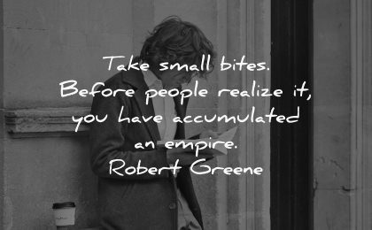 knowledge quotes take small bites before people realize have accumulated empire robert greene wisdom man reading
