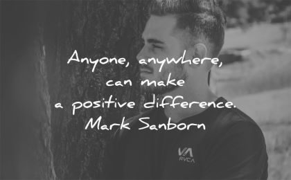 leadership quotes anyone anywhere can make positive difference mark sanborn wisdom man
