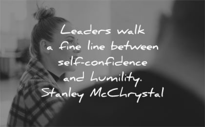 leadership quotes leaders walk fine line between self confidence humility stanley mcchrystal wisdom woman