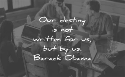 leadership quotes our destiny not written barack obama wisdom team people programming