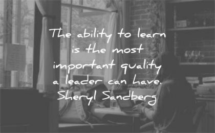 leadership quotes ability learn most important quality leader can have sheryl sandberg wisdom