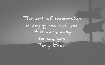 leadership quotes art saying no yes very easy tony blair wisdom