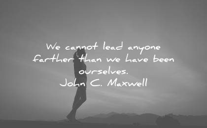 leadership quotes cannot lead anyone farther than have been ourselves john c maxwell wisdom