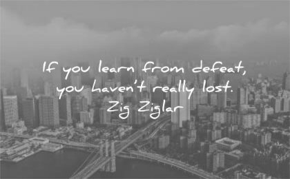 learning quotes learn from defeat havent really lost zig ziglar wisdom city bridge sky