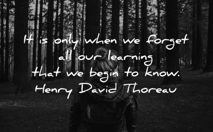 learning quotes when forget begin know henry david thoreau wisdom woman nature