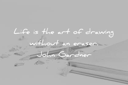 learning quotes life art drawing without eraser john gardner wisdom
