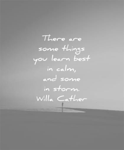 learning quotes there things learn best calm some storm willa cather wisdom beach