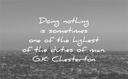letting go quotes doing nothing sometimes one highest the duties man gk chesterton wisdom