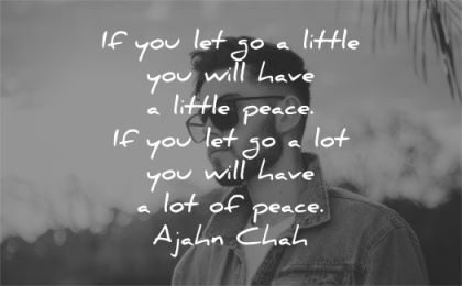 letting go quotes little will have peace ajahn chah wisdom man
