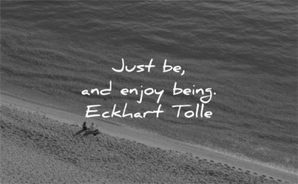 letting go quotes just be enjoy being eckhart tolle wisdom beach people sea