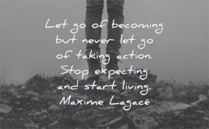 letting go quotes let becoming never taking action stop expecting start living maxime lagace wisdom legs rocks standing