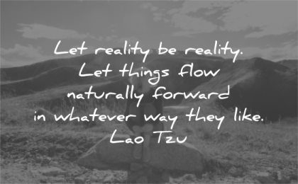 letting go quotes let reality be things flow naturally forward whatever way they life lao tzu wisdom