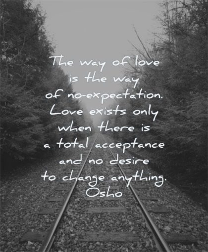 letting go quotes way love expectation exists only when there total acceptance desire change anything osho wisdom rail nature tree