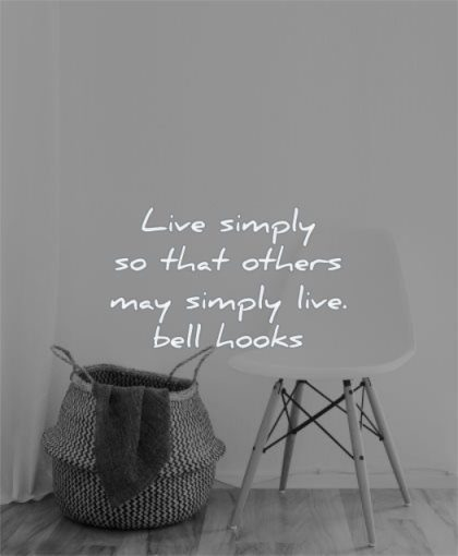 life changing quotes live simply that others may bell hooks wisdom chair simplicity