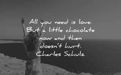 life quotes all you need love little chocolate now then doesnt hurt charles schulz wisdom woman happy