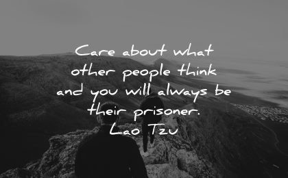 life quotes care about what other people think will always their prisoner lao tzu wisdom nature