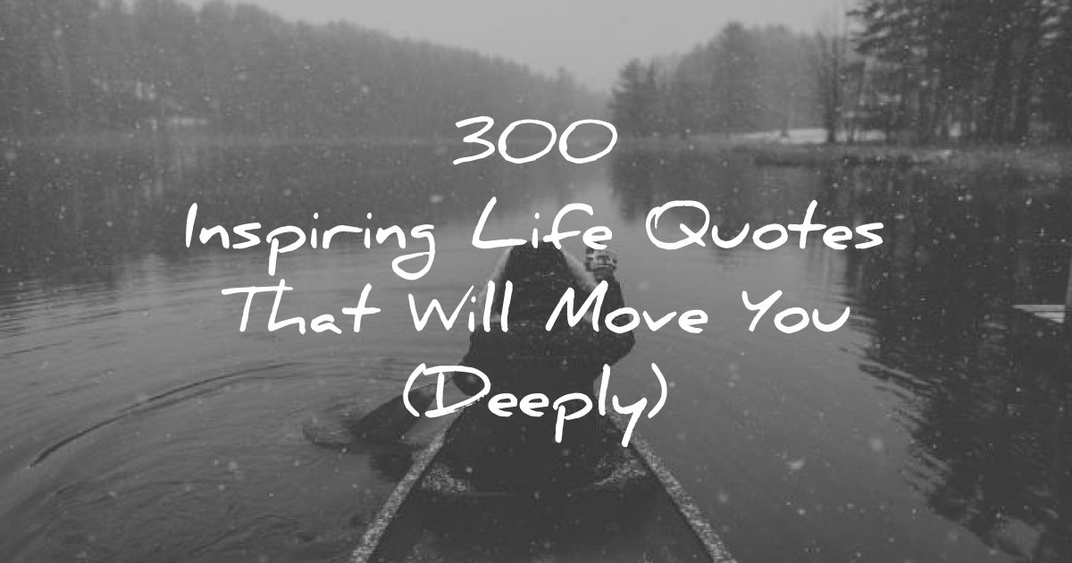 250 Life Quotes That Will Move You Deeply