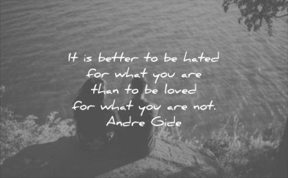 life quotes better hated what you are than loved andre gide wisdom