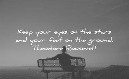 life quotes keep your eyes stars feet ground theodore roosevelt wisdom woman bench sky sitting relaxing