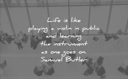 life quotes like playing violin public learning instrument goes samuel butler wisdom