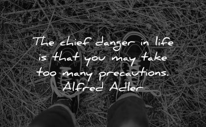 life quotes chief danger take precautions alfred adler wisdom shows grass