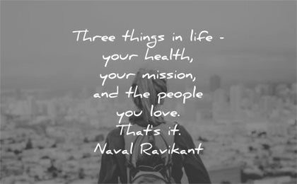 life quotes three things your health mission people you love naval ravikant wisdom woman alone city