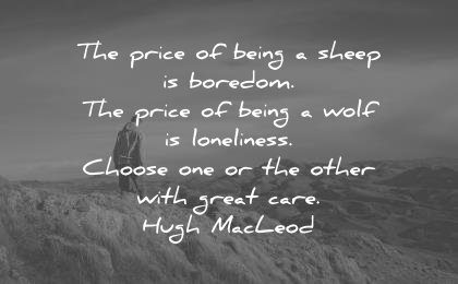 loneliness alone quotes price being sheep boredom wolf choose other great care hugh macleod wisdom quotes