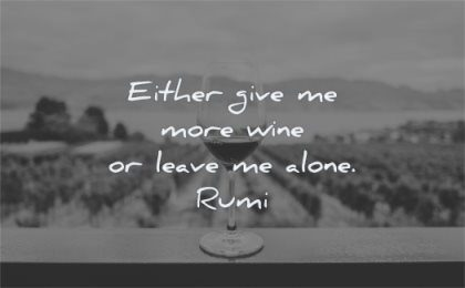 loneliness quotes either give more wine leave alone rumi wisdom