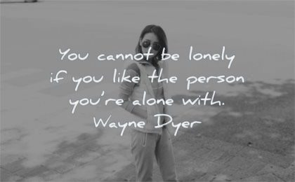 loneliness quotes you cannot lonely like person are alone with wayne dyer wisdom woman