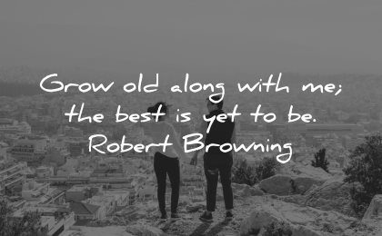 love quotes for her grow old along with best yet robert browning wisdom nature couple
