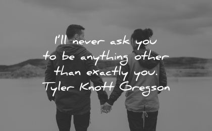 love quotes for her ll never ask you anything other than exactly tyler knott gregson wisdom couple hands