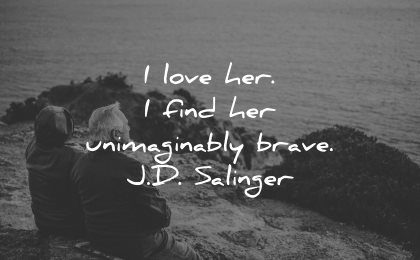 love quotes for her love find unimaginably brave jd salinger wisdom couple sitting sea water