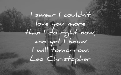 love quotes for her swear could not love you more than right now yet know will tomorrow leo christopher wisdom couple walk grass