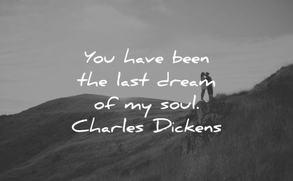 love quotes for her you have been last dream soul charles dickens wisdom nature couple