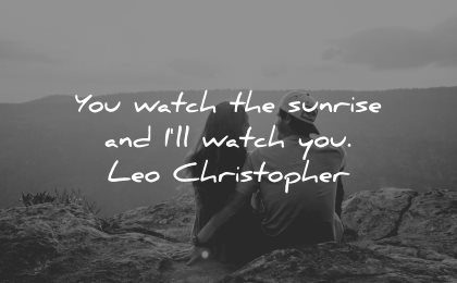love quotes for her watch sunrise ill you leo christopher wisdom couple nature sitting