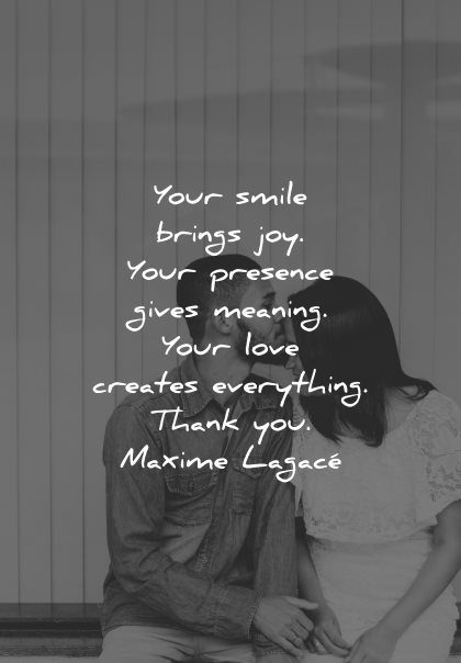 love quotes for her your smile brings joy presence gives meaning creates everything thank you maxime lagace wisdom couple
